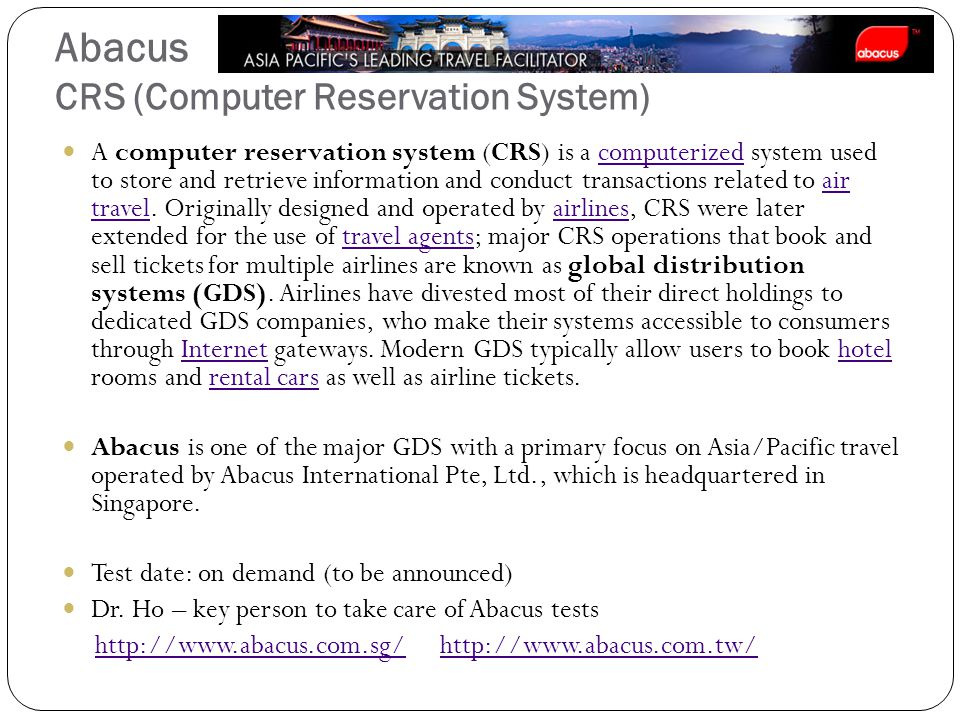 Abacus CRS (Computer Reservation System) A computer reservation system (CRS) is a computerized system used to store and retrieve information and conduct transactions related to air travel.
