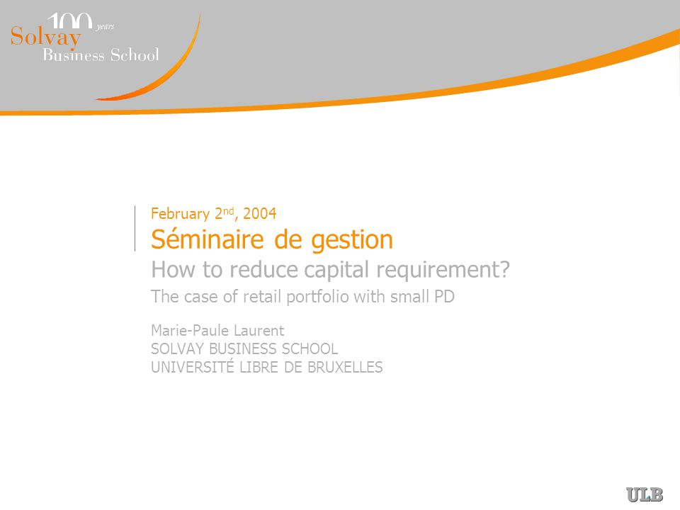 February 2 nd, 2004 Séminaire de gestion How to reduce capital requirement.