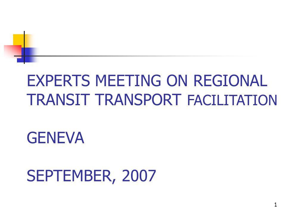 1 EXPERTS MEETING ON REGIONAL TRANSIT TRANSPORT FACILITATION GENEVA SEPTEMBER, 2007