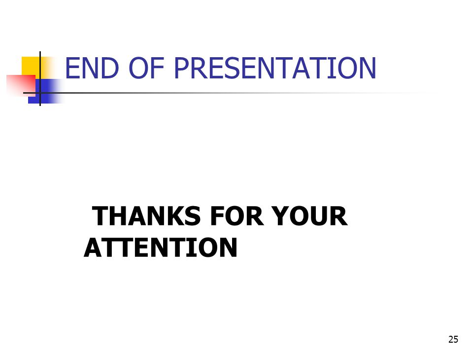 25 END OF PRESENTATION THANKS FOR YOUR ATTENTION