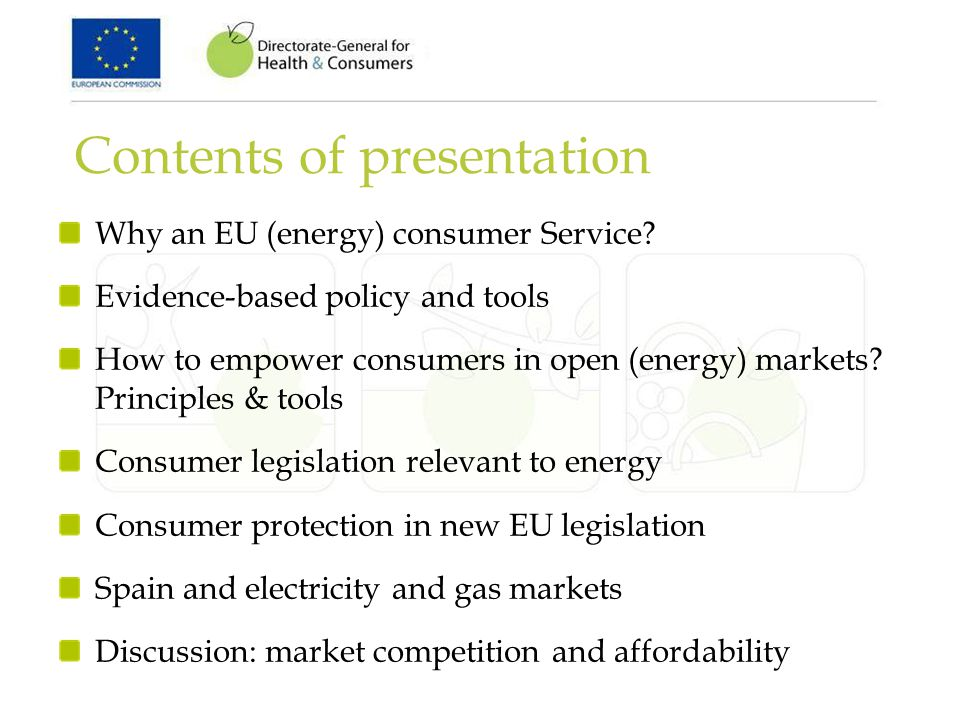 Contents of presentation Why an EU (energy) consumer Service? Evidence-based policy and tools How to empower consumers in open (energy) markets? Princ