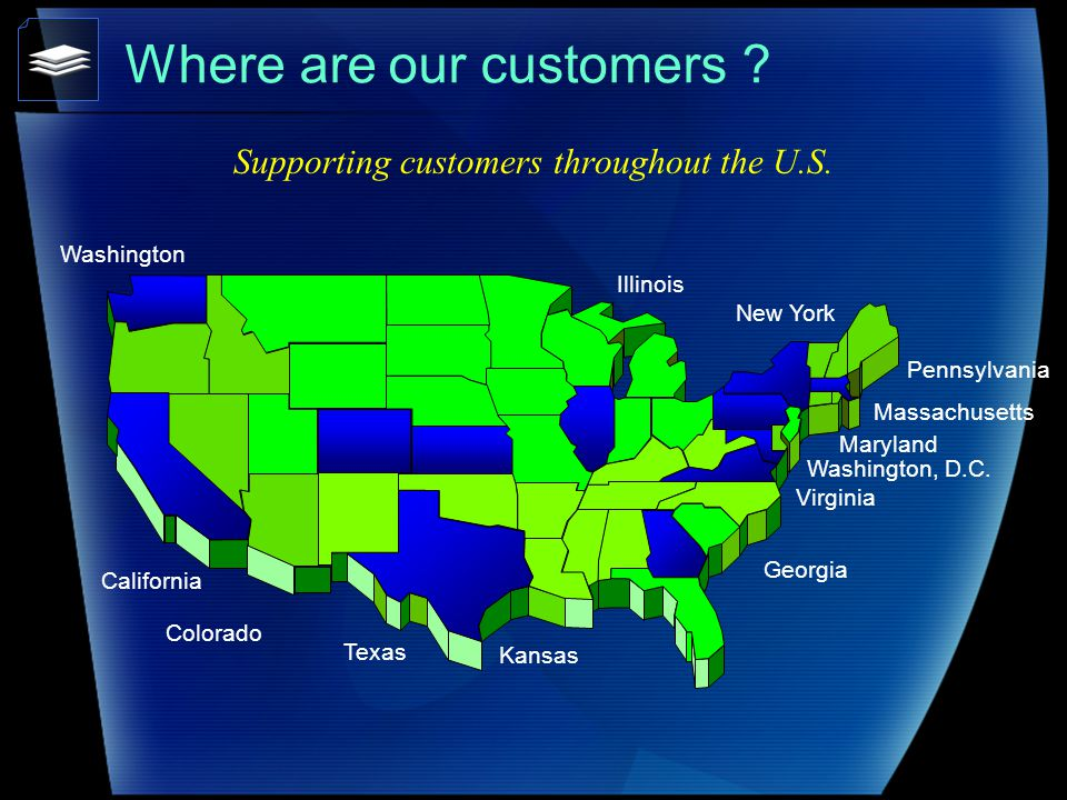 Supporting customers throughout the U.S. Where are our customers .