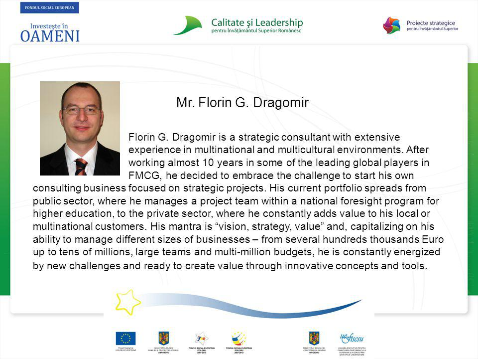 Mr. Florin G. Dragomir Florin G. Dragomir is a strategic consultant with extensive experience in multinational and multicultural environments. After w