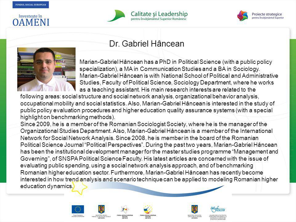 Dr. Gabriel Hâncean Marian-Gabriel Hâncean has a PhD in Political Science (with a public policy specialization), a MA in Communication Studies and a B