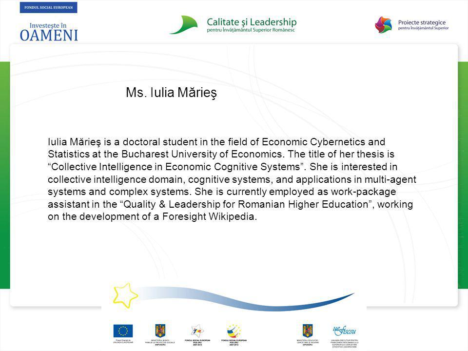 Ms. Iulia Mărieş Iulia Mărieş is a doctoral student in the field of Economic Cybernetics and Statistics at the Bucharest University of Economics. The
