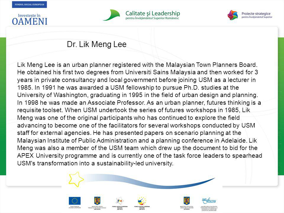 Dr. Lik Meng Lee Lik Meng Lee is an urban planner registered with the Malaysian Town Planners Board. He obtained his first two degrees from Universiti