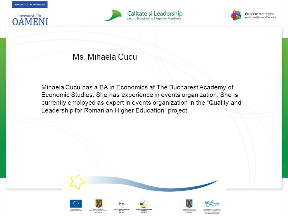 Ms. Mihaela Cucu Mihaela Cucu has a BA in Economics at The Bucharest Academy of Economic Studies.