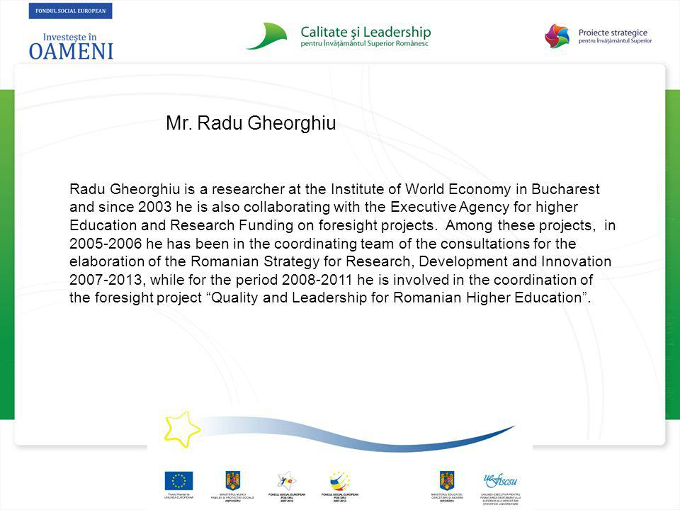 Mr. Radu Gheorghiu Radu Gheorghiu is a researcher at the Institute of World Economy in Bucharest and since 2003 he is also collaborating with the Exec