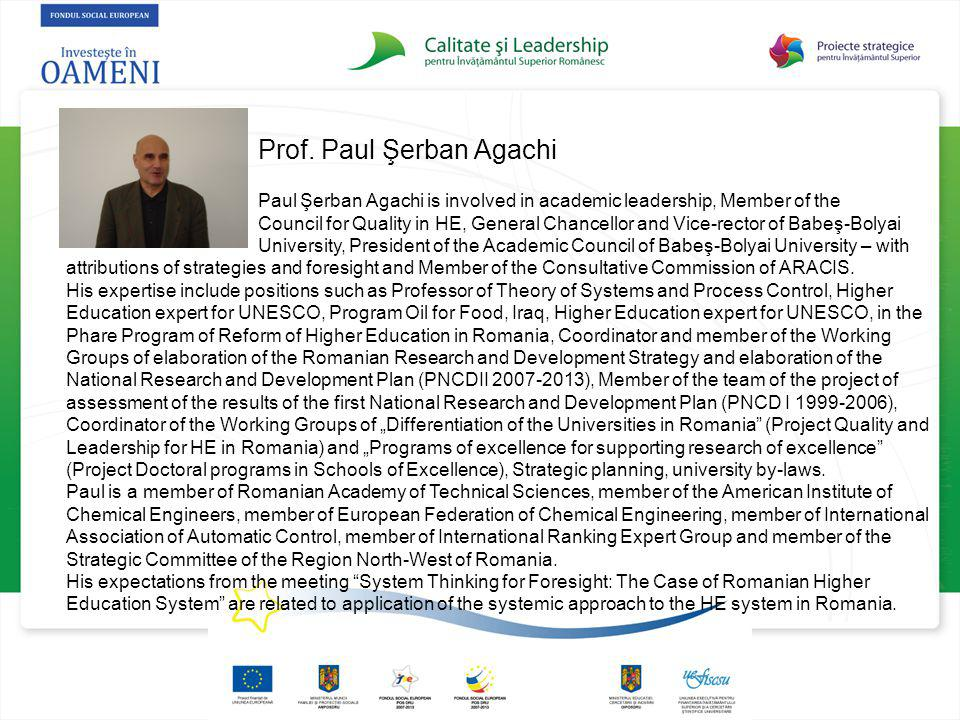 Prof. Paul Şerban Agachi Paul Şerban Agachi is involved in academic leadership, Member of the Council for Quality in HE, General Chancellor and Vice-r