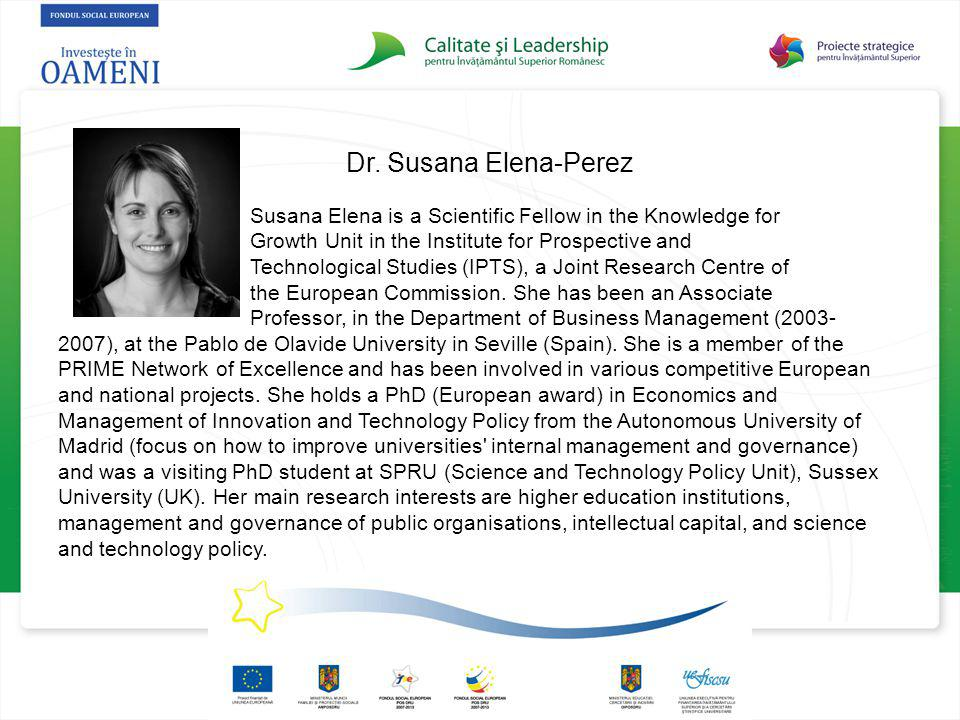 Dr. Susana Elena-Perez Susana Elena is a Scientific Fellow in the Knowledge for Growth Unit in the Institute for Prospective and Technological Studies