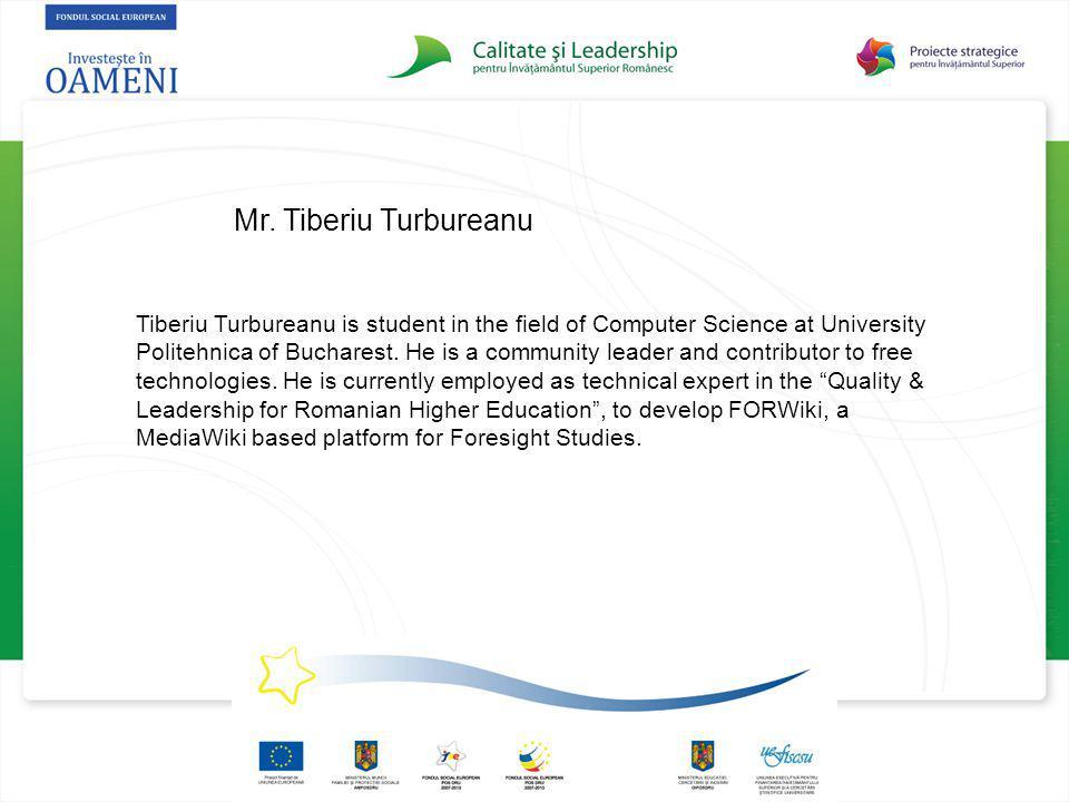 Mr. Tiberiu Turbureanu Tiberiu Turbureanu is student in the field of Computer Science at University Politehnica of Bucharest. He is a community leader