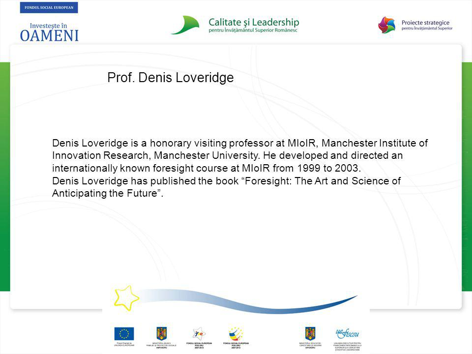 Prof. Denis Loveridge Denis Loveridge is a honorary visiting professor at MIoIR, Manchester Institute of Innovation Research, Manchester University. H