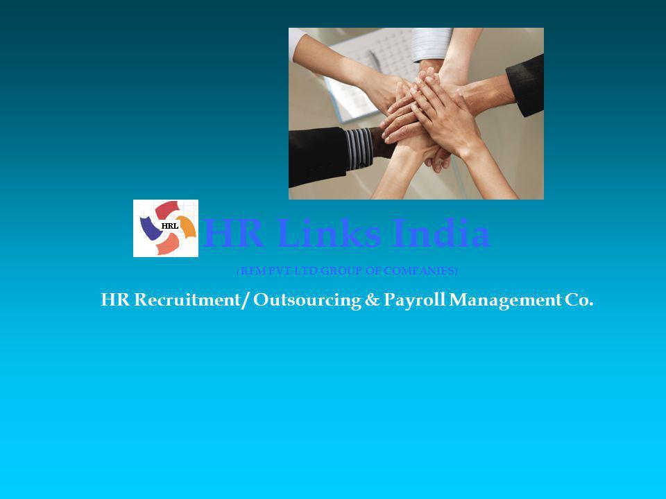 Contract Outsourcing - Benefits HR Links India – Principal Employer Employer - Zero Liability No Statutory Liability – ESI/EPF/LWF, etc No Claims/Compensation/Disputes, etc De-Risk Co.