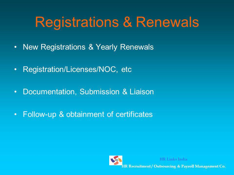 Registrations & Renewals New Registrations & Yearly Renewals Registration/Licenses/NOC, etc Documentation, Submission & Liaison Follow-up & obtainment