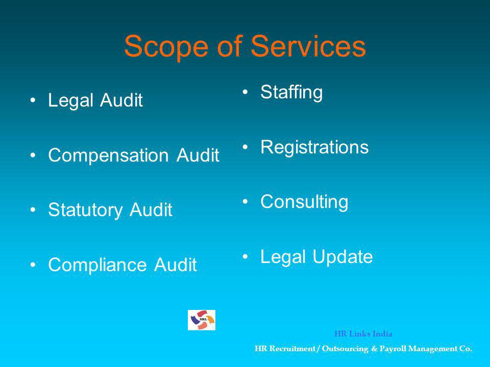 Scope of Services Legal Audit Compensation Audit Statutory Audit Compliance Audit Staffing Registrations Consulting Legal Update HR Links India HR Rec
