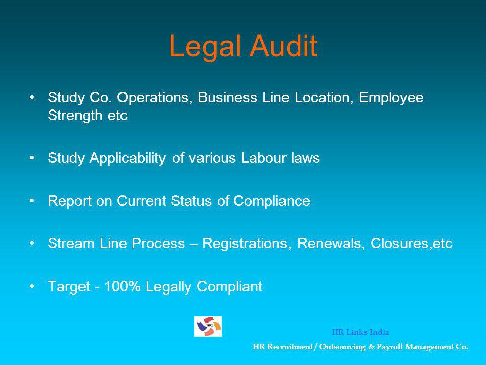 Legal Audit Study Co. Operations, Business Line Location, Employee Strength etc Study Applicability of various Labour laws Report on Current Status of
