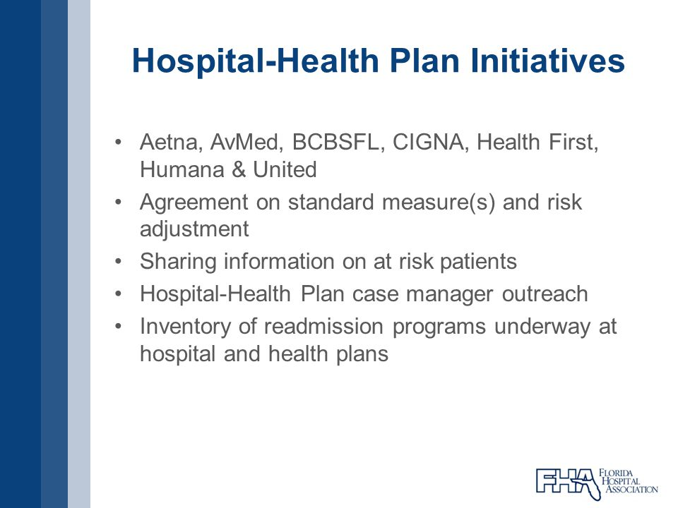 Hospital-Health Plan Initiatives Aetna, AvMed, BCBSFL, CIGNA, Health First, Humana & United Agreement on standard measure(s) and risk adjustment Shari
