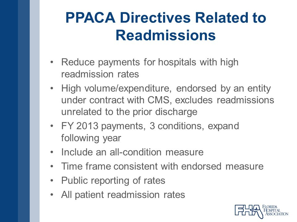 PPACA Directives Related to Readmissions Reduce payments for hospitals with high readmission rates High volume/expenditure, endorsed by an entity unde