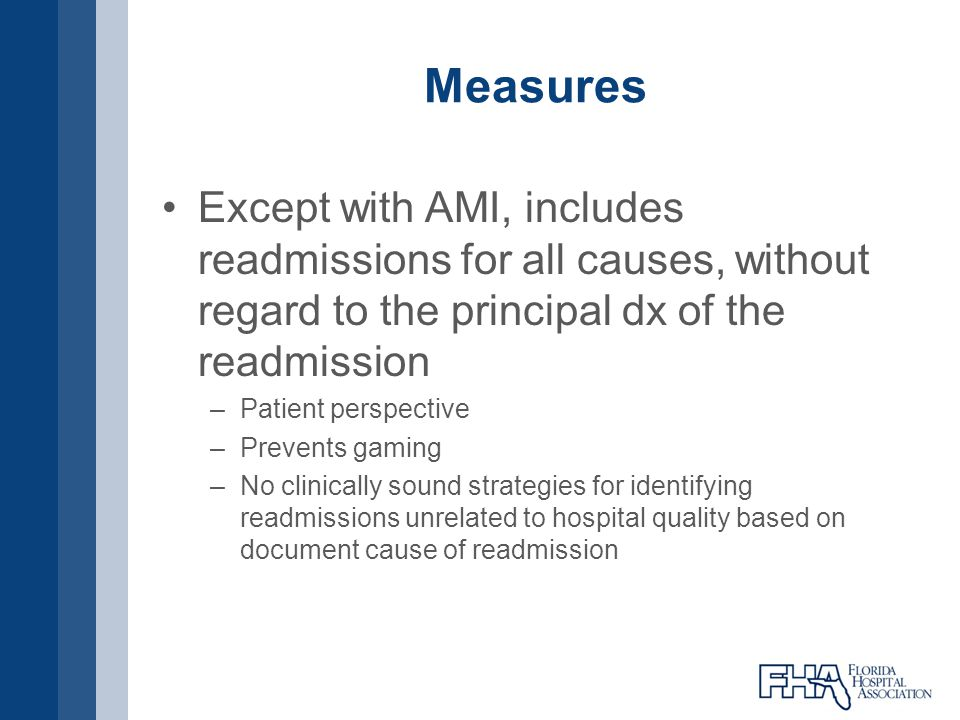 Measures Except with AMI, includes readmissions for all causes, without regard to the principal dx of the readmission –Patient perspective –Prevents g