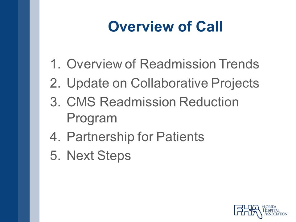 Overview of Call 1.Overview of Readmission Trends 2.Update on Collaborative Projects 3.CMS Readmission Reduction Program 4.Partnership for Patients 5.