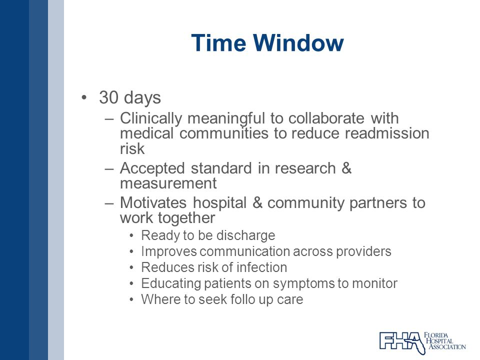 Time Window 30 days –Clinically meaningful to collaborate with medical communities to reduce readmission risk –Accepted standard in research & measure