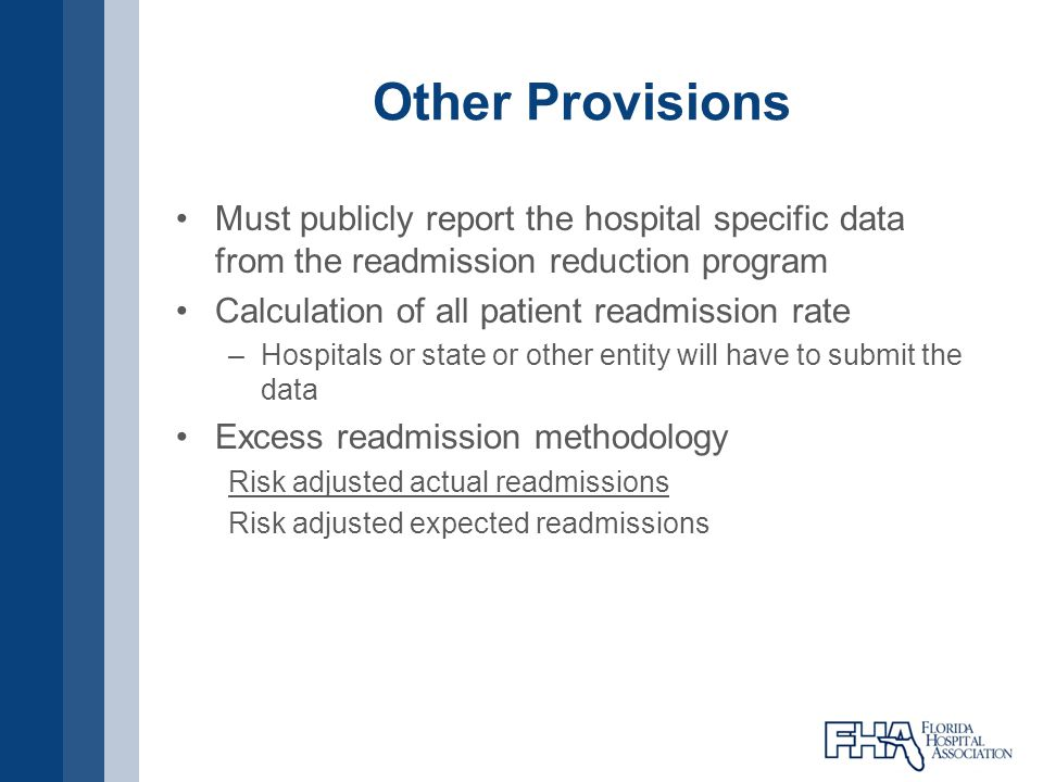 Other Provisions Must publicly report the hospital specific data from the readmission reduction program Calculation of all patient readmission rate –H