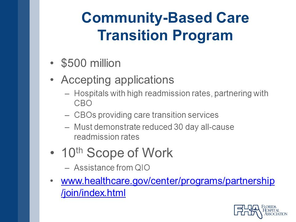 Community-Based Care Transition Program $500 million Accepting applications –Hospitals with high readmission rates, partnering with CBO –CBOs providin