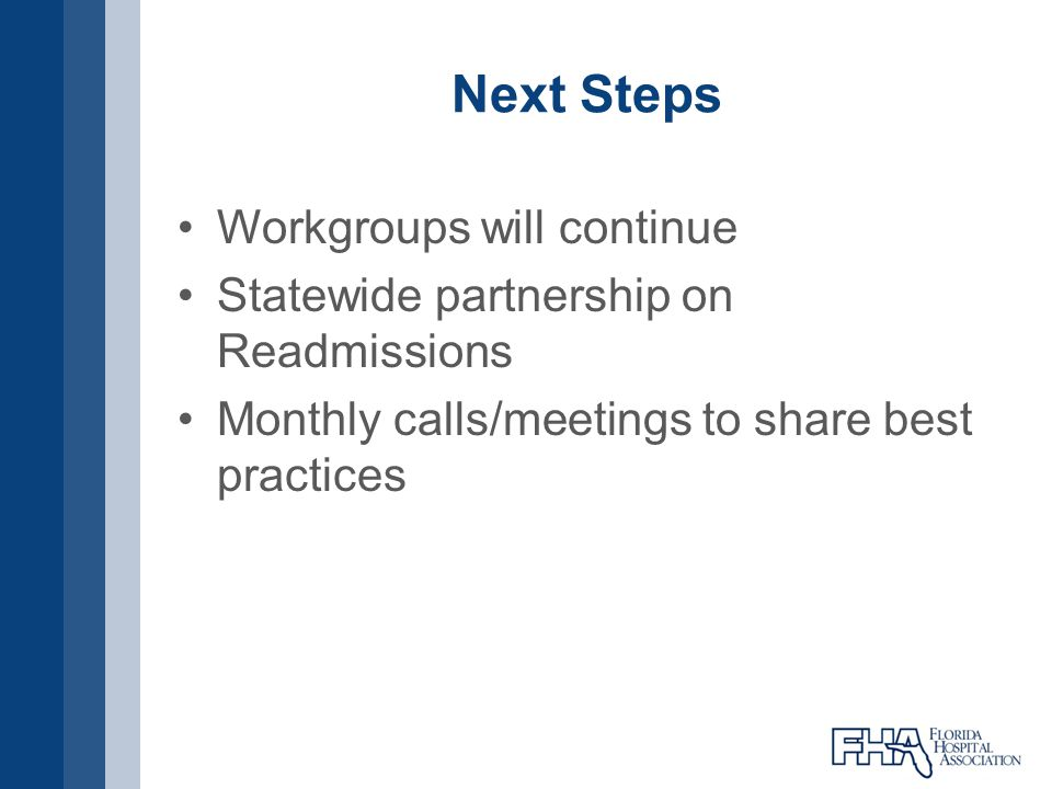 Next Steps Workgroups will continue Statewide partnership on Readmissions Monthly calls/meetings to share best practices