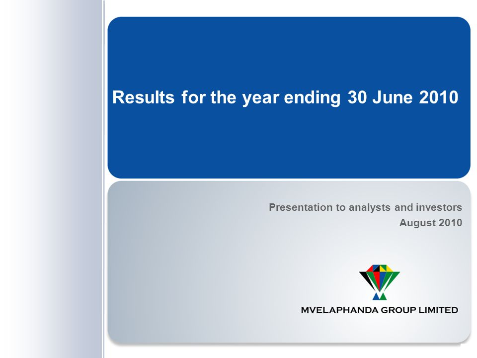 0 Results for the year ending 30 June 2010 Presentation to analysts and investors August 2010