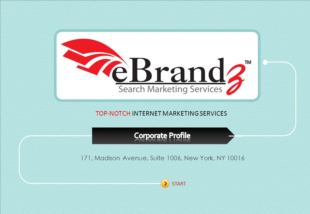 TOP-NOTCH INTERNET MARKETING SERVICES 171, Madison Avenue, Suite 1006, New York, NY 10016 START