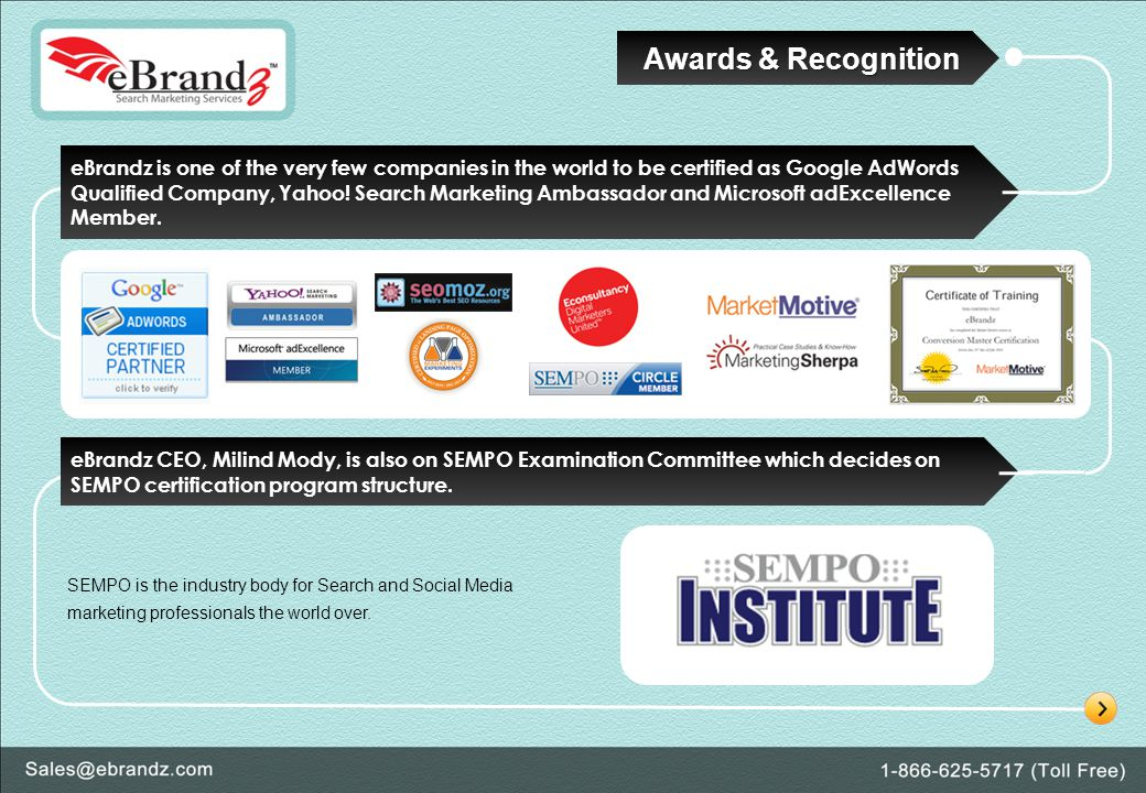 Awards & Recognition eBrandz is one of the very few companies in the world to be certified as Google AdWords Qualified Company, Yahoo.
