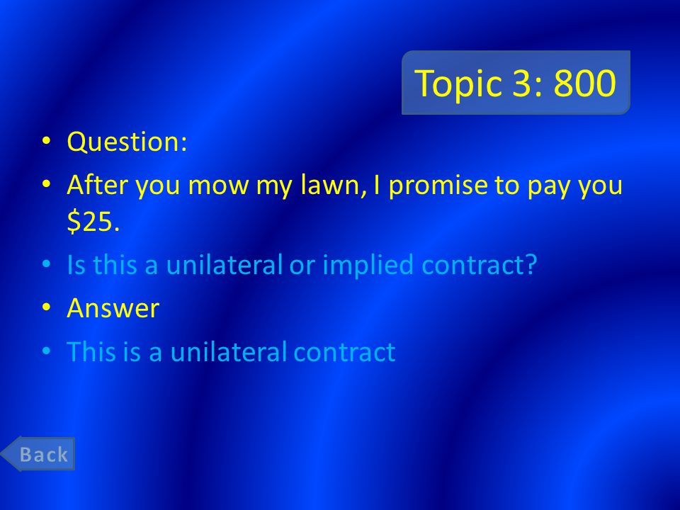 Topic 3: 600 Question: Joe promises to pay Jane $25 and Jane promises to mow Joe s lawn next weekend.