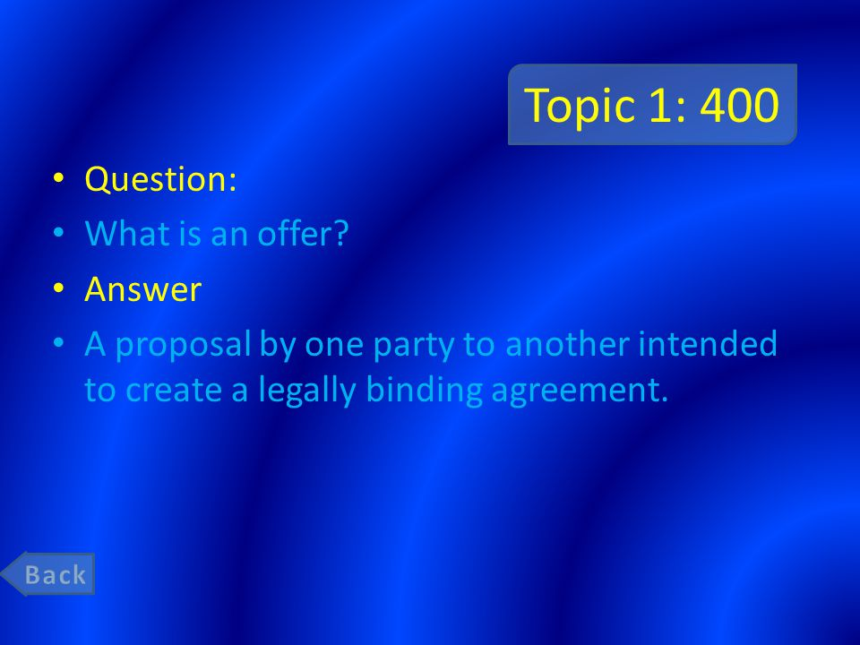Topic 1: 200 Question: what is a contract Answer Is an agreement enforceable by law