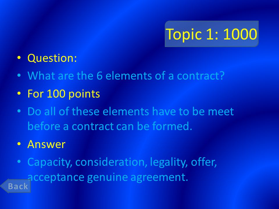 Topic 1: 1000 Question: What are the 6 elements of a contract.
