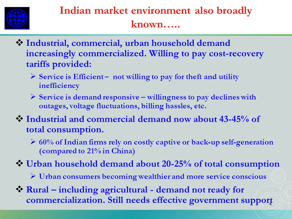 4 Indian market environment also broadly known….. Industrial, commercial, urban household demand increasingly commercialized. Willing to pay cost-reco