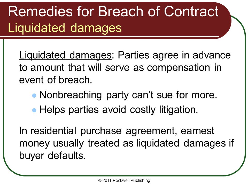 © 2011 Rockwell Publishing Remedies for Breach of Contract Liquidated damages Liquidated damages: Parties agree in advance to amount that will serve a