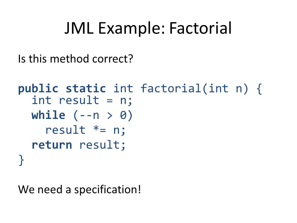 JML Example: Factorial Is this method correct.