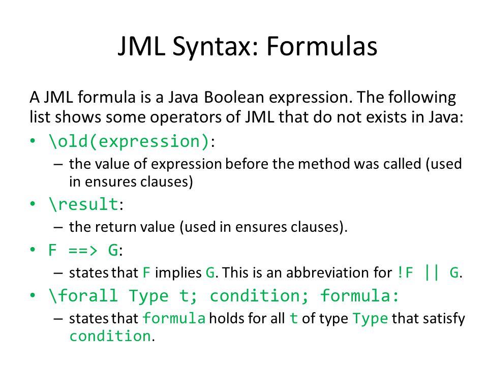 A JML formula is a Java Boolean expression.