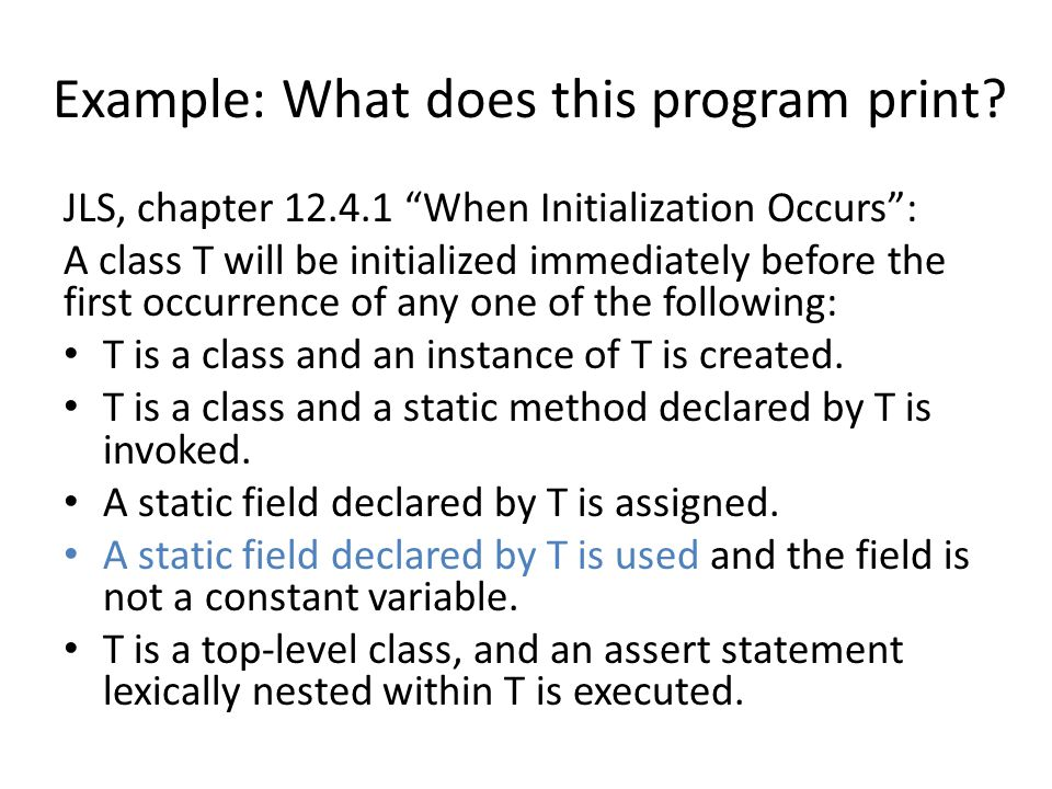 JLS, chapter 12.4.1 When Initialization Occurs: A class T will be initialized immediately before the first occurrence of any one of the following: T is a class and an instance of T is created.