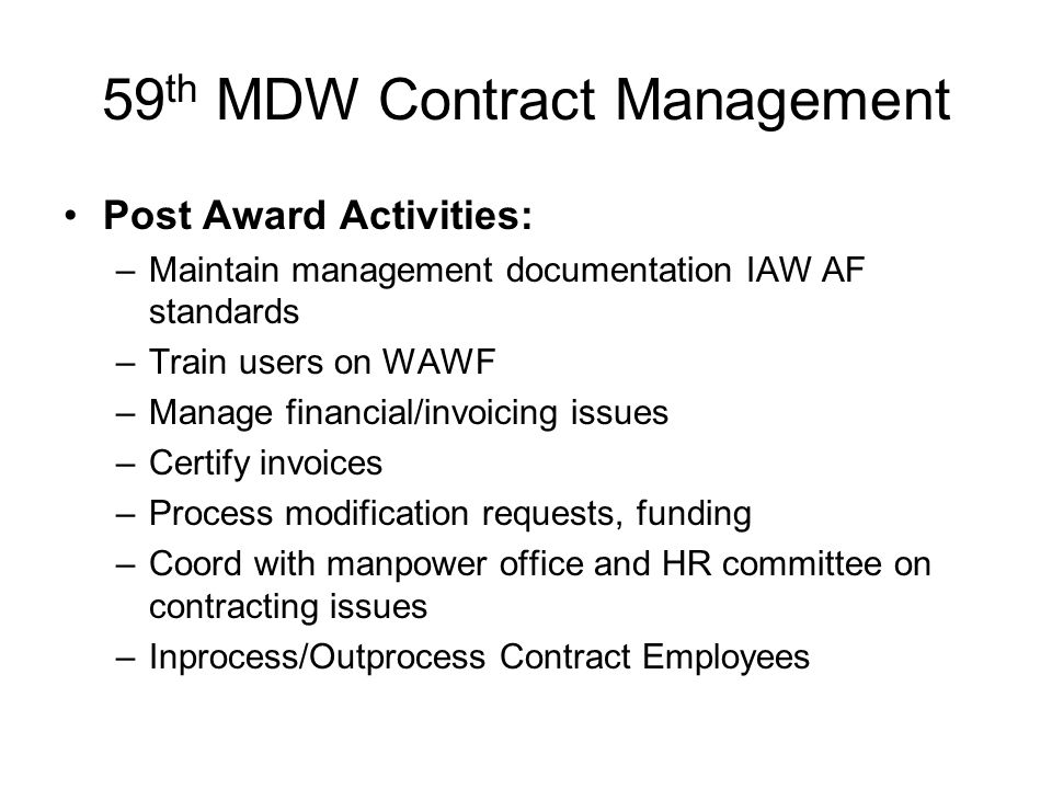 59 th MDW Contract Management Post Award Activities: –Maintain management documentation IAW AF standards –Train users on WAWF –Manage financial/invoic