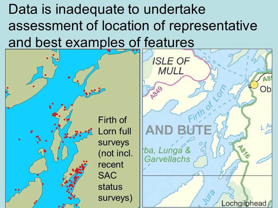 Data is inadequate to undertake assessment of location of representative and best examples of features Firth of Lorn full surveys (not incl. recent SA