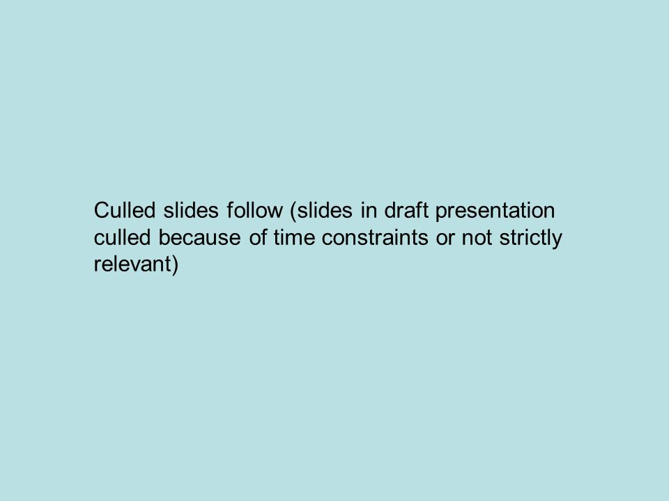 Culled slides follow (slides in draft presentation culled because of time constraints or not strictly relevant)