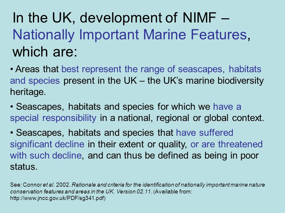 In the UK, development of NIMF – Nationally Important Marine Features, which are: See: Connor et al. 2002. Rationale and criteria for the identificati