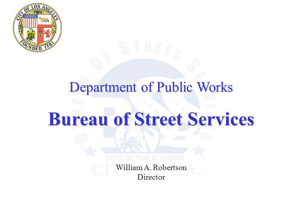 Department of Public Works Bureau of Street Services William A. Robertson Director