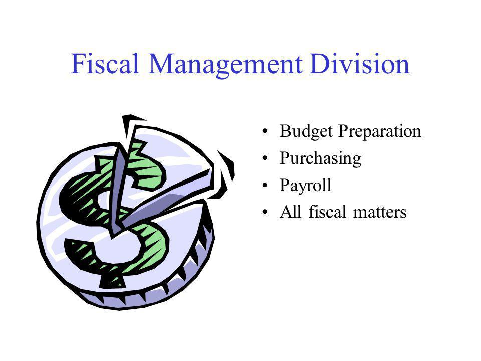 Fiscal Management Division Budget Preparation Purchasing Payroll All fiscal matters