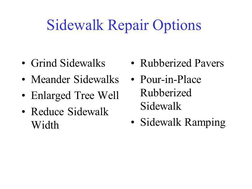 Sidewalk Repair Options Grind Sidewalks Meander Sidewalks Enlarged Tree Well Reduce Sidewalk Width Rubberized Pavers Pour-in-Place Rubberized Sidewalk Sidewalk Ramping