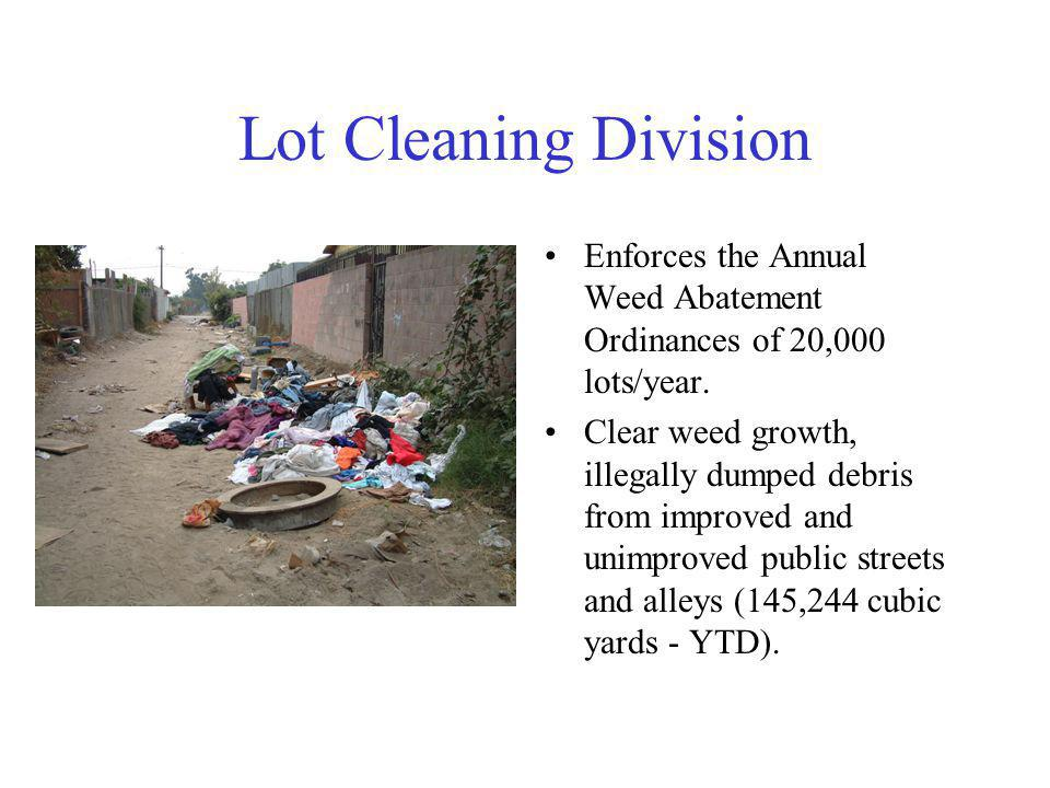 Lot Cleaning Division Enforces the Annual Weed Abatement Ordinances of 20,000 lots/year.