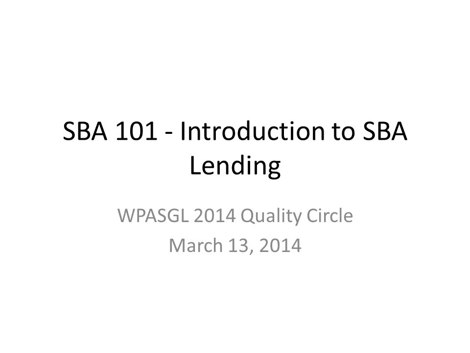 PURPOSE OF SBA FINANCIAL ASSISTANCE The purpose of SBA financial assistance is not to encourage banks to make bad loans.