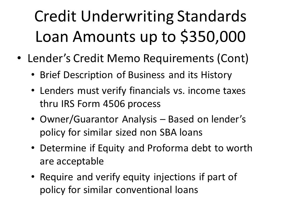 Credit Underwriting Standards Loan Amounts Over $350,000 Must evidence a debt service coverage ratio on a historical and/or projected basis of not less than 1.15:1 based on operating cash flow OCF defined as EBITDA with appropriate additions and/or subtractions including unfunded capital expenditures, non-recurring income, distributions, rent payments, owners draws, etc.