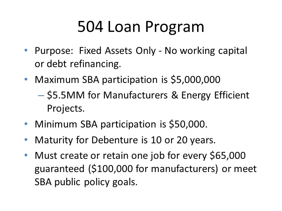 BENEFITS OF 504 LOAN For Borrower - Receives long-term, fixed- rate financing at favorable interest rate.